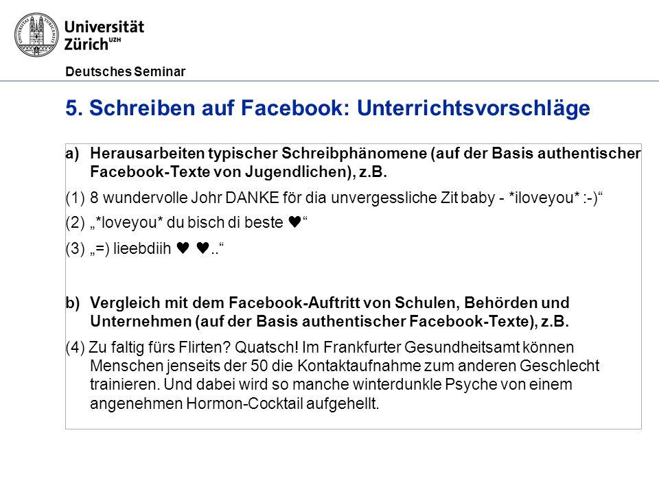 Deutsches Seminar 5. Schreiben auf Facebook: Unterrichtsvorschläge a)Herausarbeiten typischer Schreibphänomene (auf der Basis authentischer Facebook-T