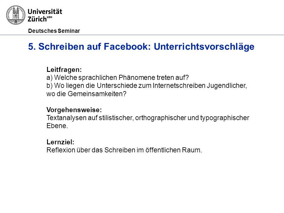 Deutsches Seminar 5. Schreiben auf Facebook: Unterrichtsvorschläge Leitfragen: a) Welche sprachlichen Phänomene treten auf? b) Wo liegen die Unterschi