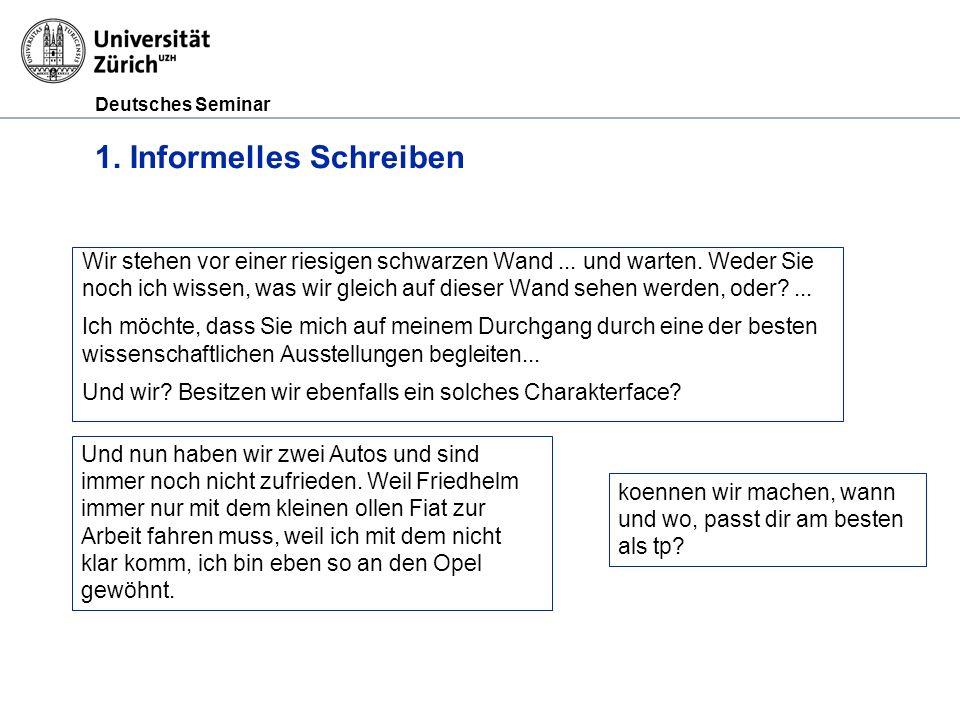 Deutsches Seminar 1.Informelles Schreiben Wir stehen vor einer riesigen schwarzen Wand...