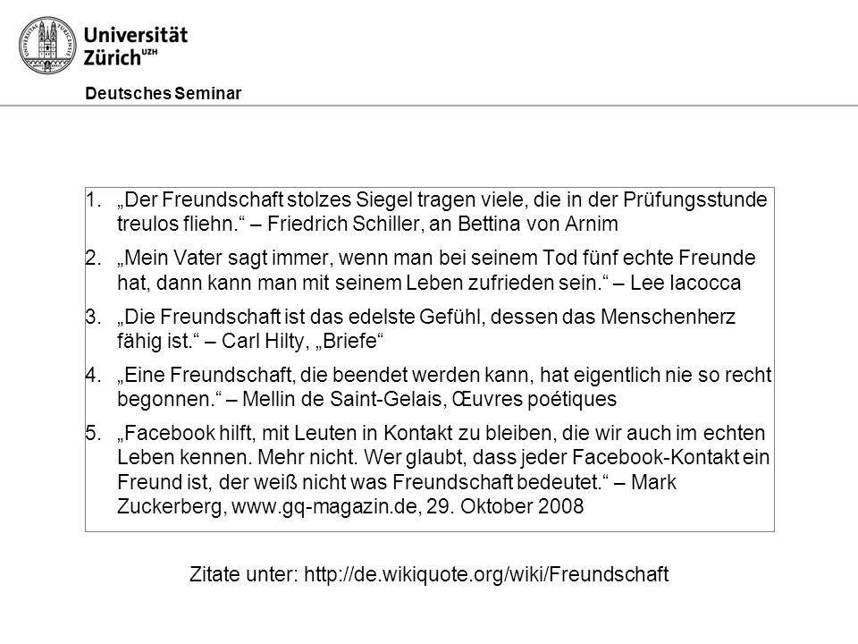 Deutsches Seminar 1.Der Freundschaft stolzes Siegel tragen viele, die in der Prüfungsstunde treulos fliehn. – Friedrich Schiller, an Bettina von Arnim