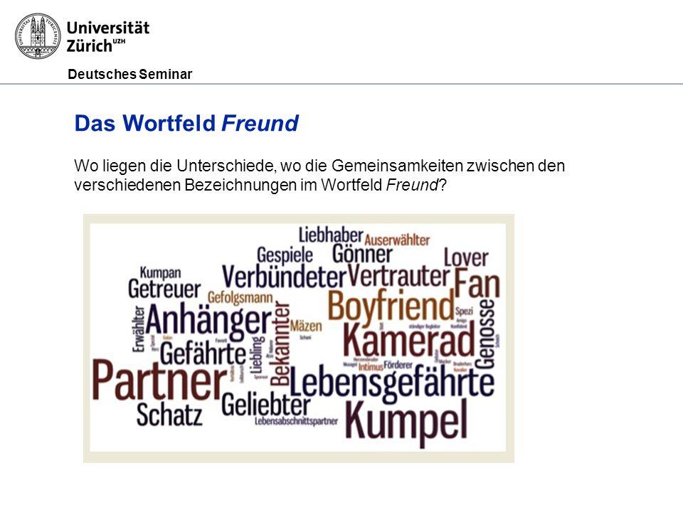 Deutsches Seminar Das Wortfeld Freund Wo liegen die Unterschiede, wo die Gemeinsamkeiten zwischen den verschiedenen Bezeichnungen im Wortfeld Freund?