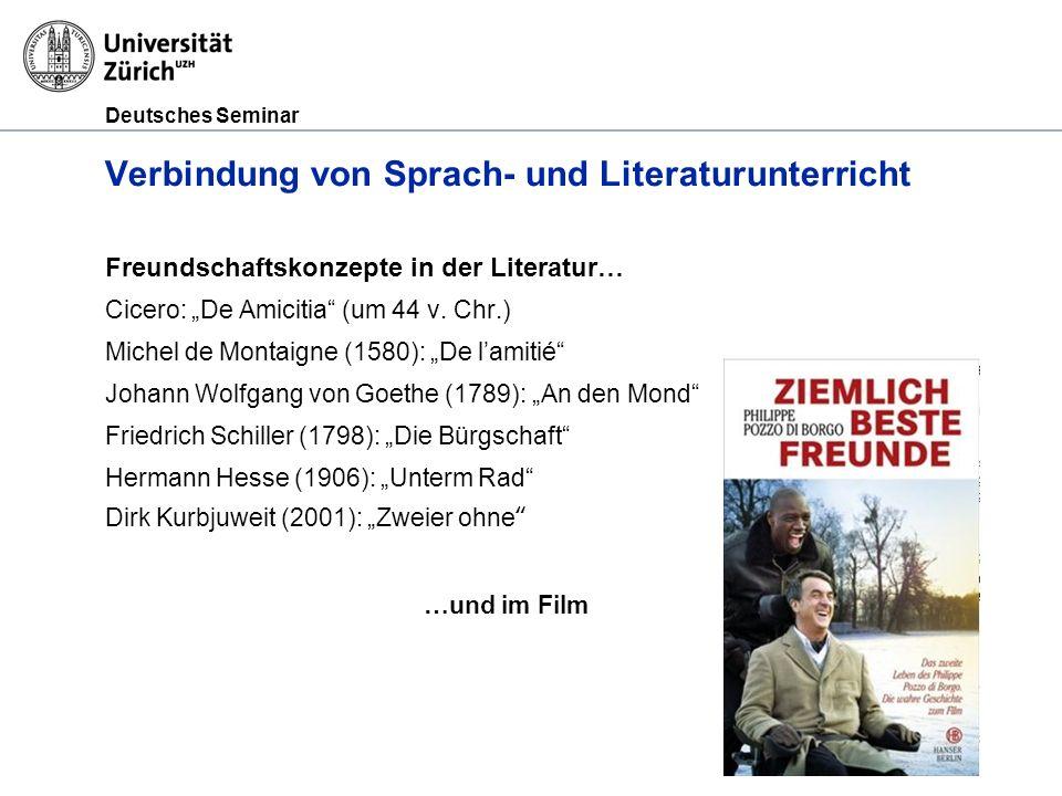 Deutsches Seminar Verbindung von Sprach- und Literaturunterricht Freundschaftskonzepte in der Literatur… Cicero: De Amicitia (um 44 v. Chr.) Michel de