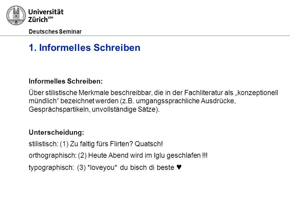 Deutsches Seminar 1. Informelles Schreiben Informelles Schreiben: Über stilistische Merkmale beschreibbar, die in der Fachliteratur als konzeptionell