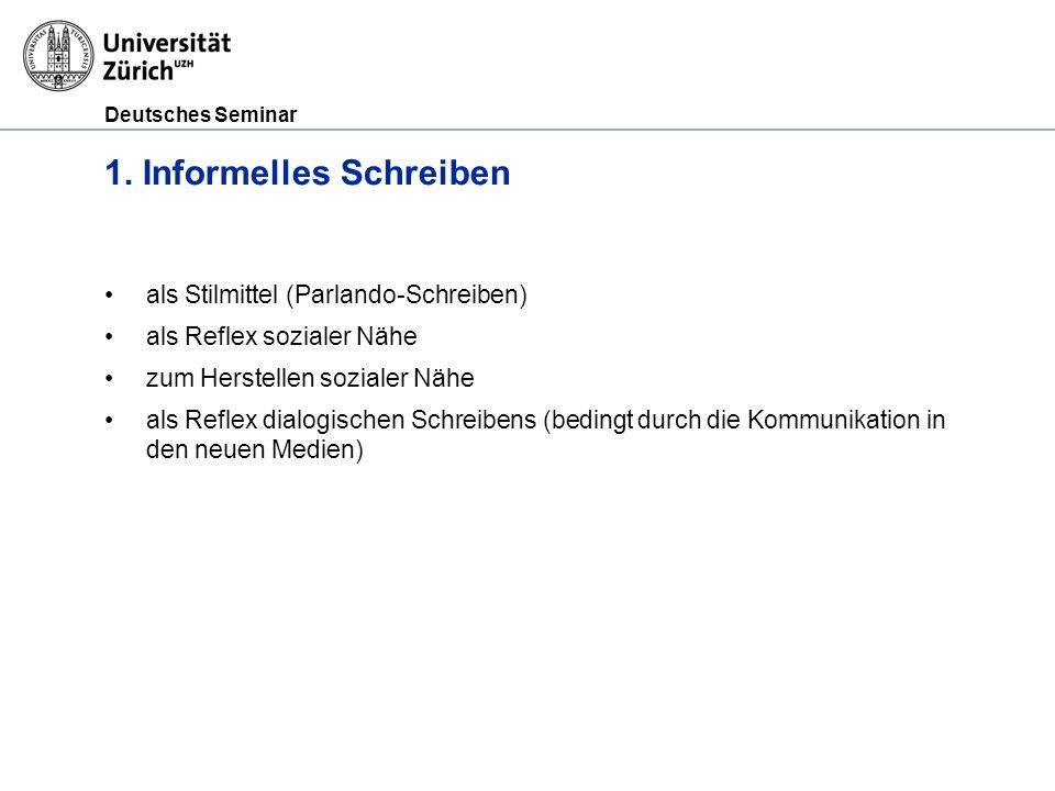 Deutsches Seminar 1. Informelles Schreiben als Stilmittel (Parlando-Schreiben) als Reflex sozialer Nähe zum Herstellen sozialer Nähe als Reflex dialog