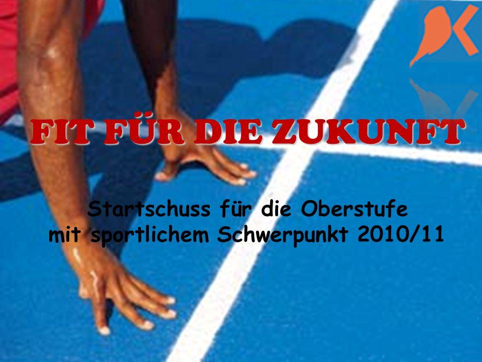 FIT FÜR DIE ZUKUNFT FIT FÜR DIE ZUKUNFT Startschuss für die Oberstufe mit sportlichem Schwerpunkt 2010/11