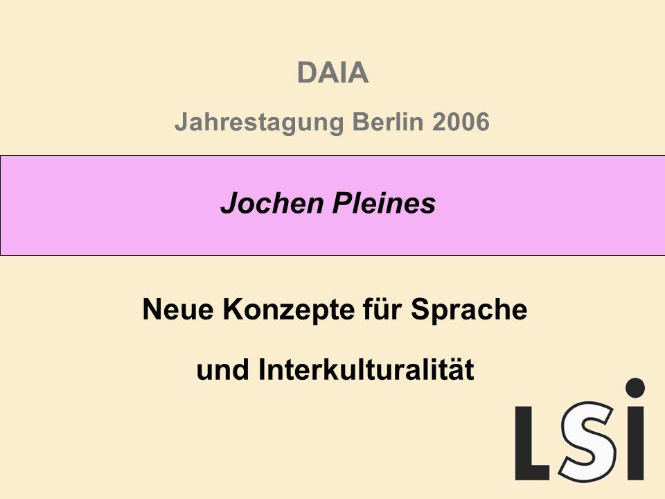 DAIA Jahrestagung Berlin 2006 Neue Konzepte für Sprache und Interkulturalität Jochen Pleines