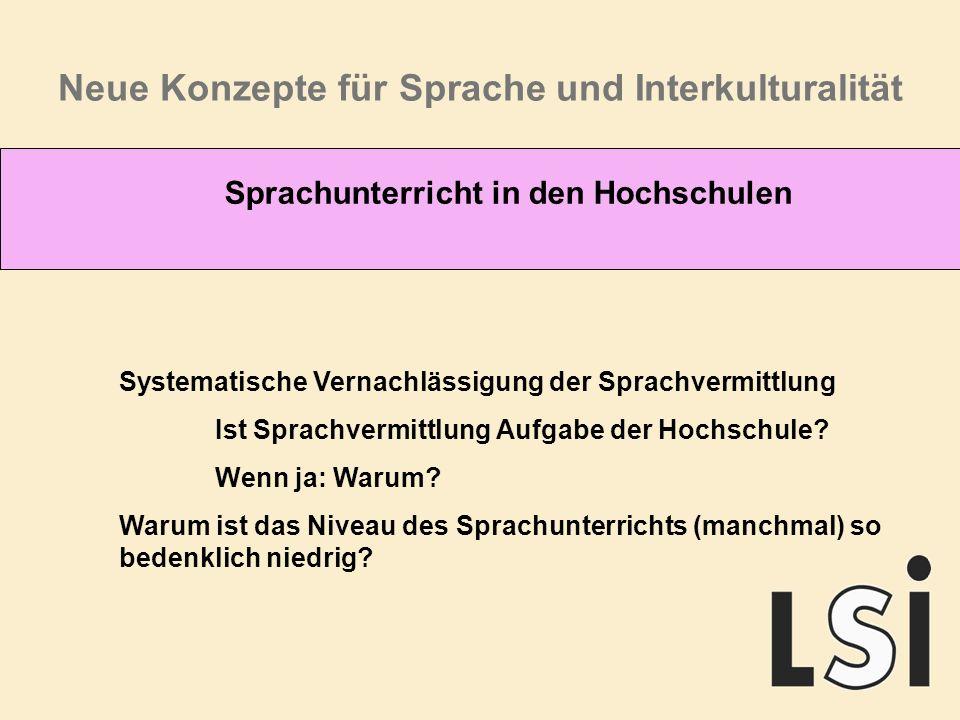 Neue Konzepte für Sprache und Interkulturalität Sprachunterricht in den Hochschulen Systematische Vernachlässigung der Sprachvermittlung Ist Sprachvermittlung Aufgabe der Hochschule.