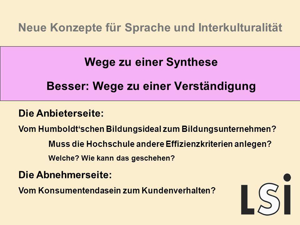Neue Konzepte für Sprache und Interkulturalität Wege zu einer Synthese Besser: Wege zu einer Verständigung Die Anbieterseite: Vom Humboldtschen Bildungsideal zum Bildungsunternehmen.
