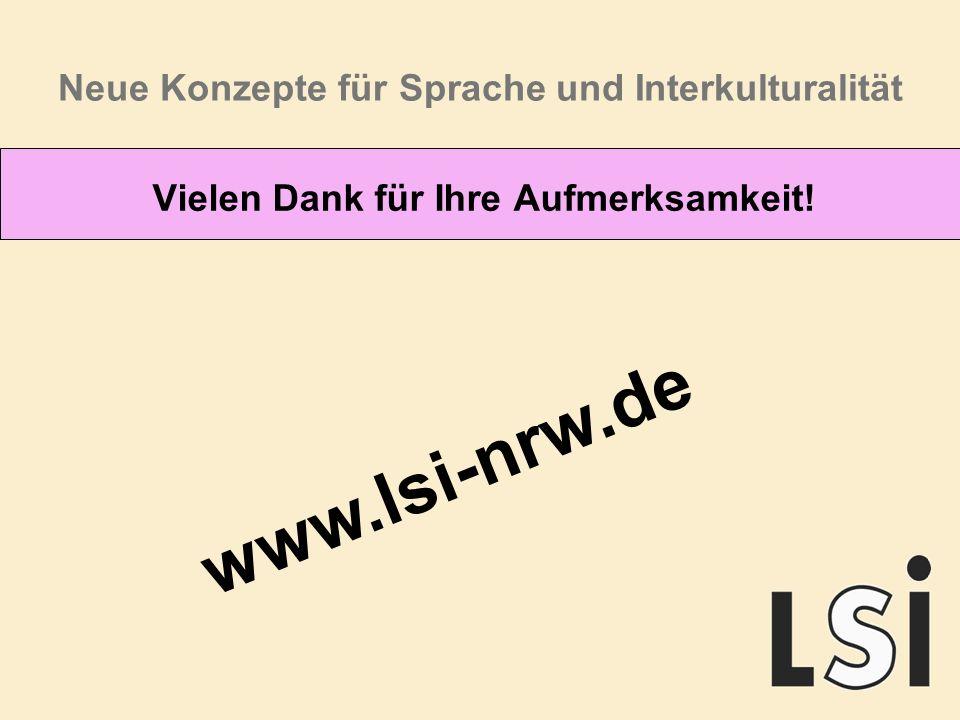 Neue Konzepte für Sprache und Interkulturalität Vielen Dank für Ihre Aufmerksamkeit! www.lsi-nrw.de