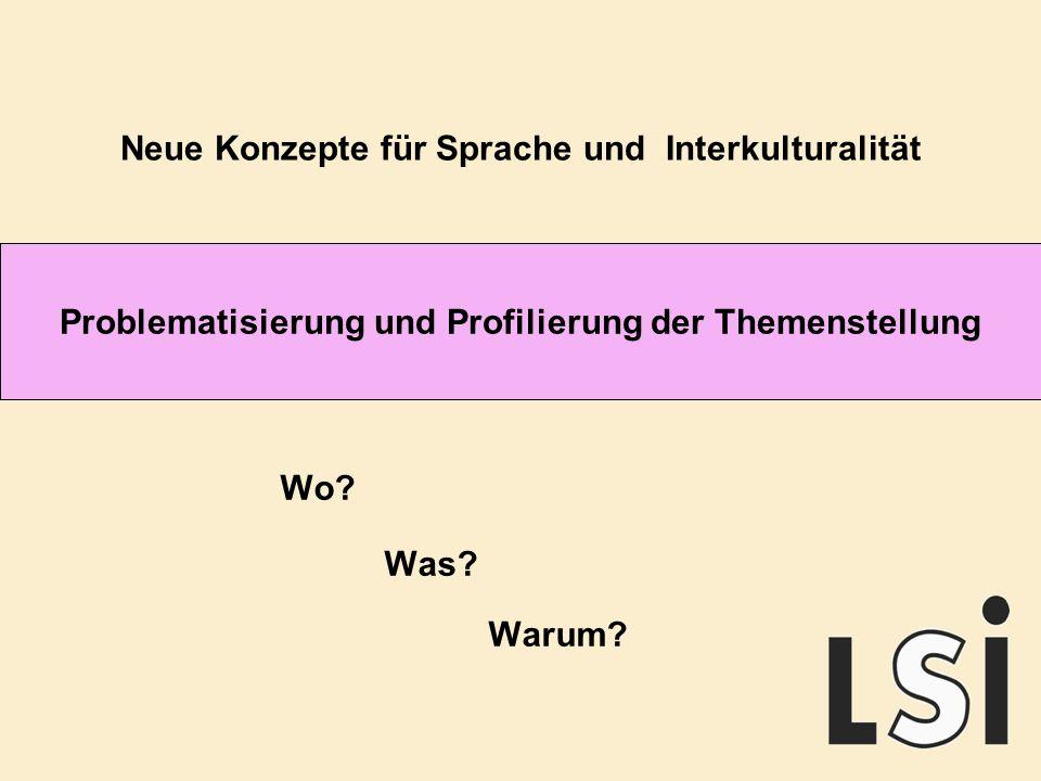 Problematisierung und Profilierung der Themenstellung Neue Konzepte für Sprache und Interkulturalität Wo.