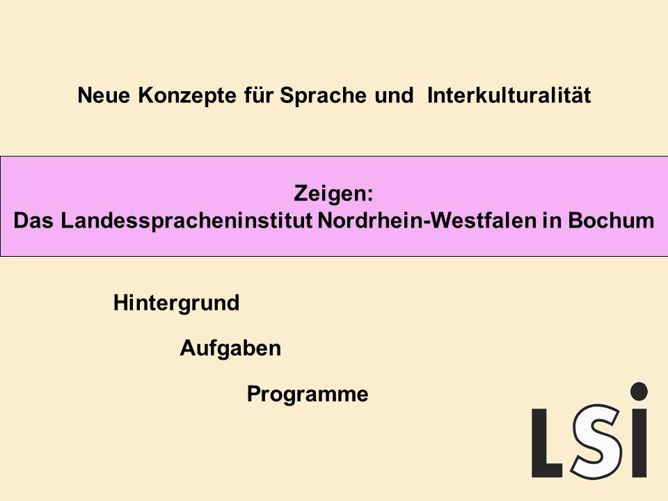 Zeigen: Das Landesspracheninstitut Nordrhein-Westfalen in Bochum Neue Konzepte für Sprache und Interkulturalität Hintergrund Aufgaben Programme