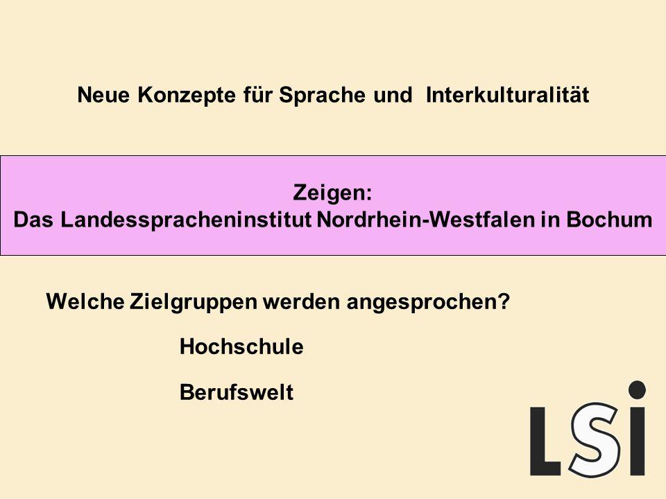 Zeigen: Das Landesspracheninstitut Nordrhein-Westfalen in Bochum Neue Konzepte für Sprache und Interkulturalität Welche Zielgruppen werden angesprochen.