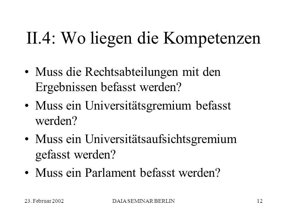 23. Februar 2002DAIA SEMINAR BERLIN12 II.4: Wo liegen die Kompetenzen Muss die Rechtsabteilungen mit den Ergebnissen befasst werden? Muss ein Universi