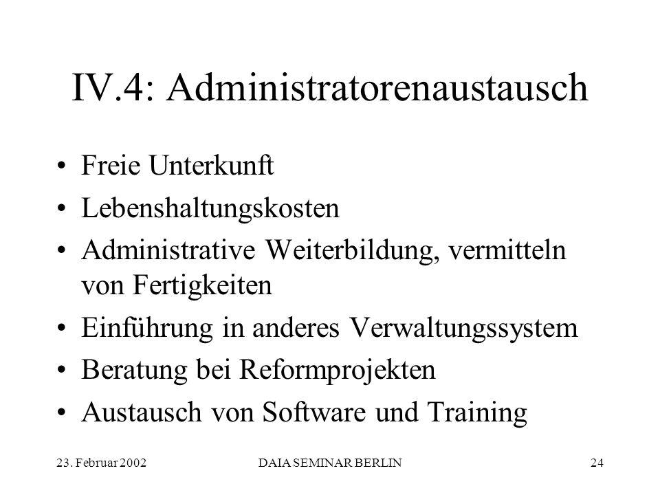 23. Februar 2002DAIA SEMINAR BERLIN24 IV.4: Administratorenaustausch Freie Unterkunft Lebenshaltungskosten Administrative Weiterbildung, vermitteln vo