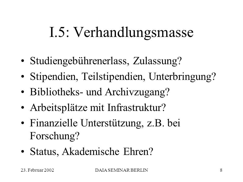23. Februar 2002DAIA SEMINAR BERLIN8 I.5: Verhandlungsmasse Studiengebührenerlass, Zulassung.