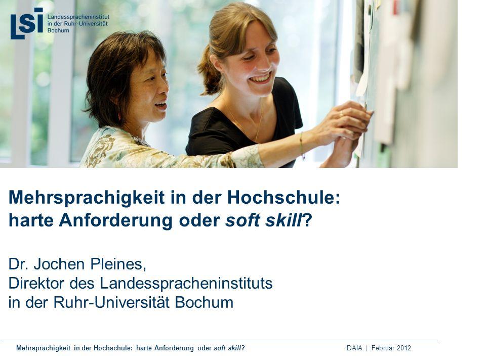 Mehrsprachigkeit in der Hochschule: harte Anforderung oder soft skill? DAIA | Februar 2012 Mehrsprachigkeit in der Hochschule: harte Anforderung oder