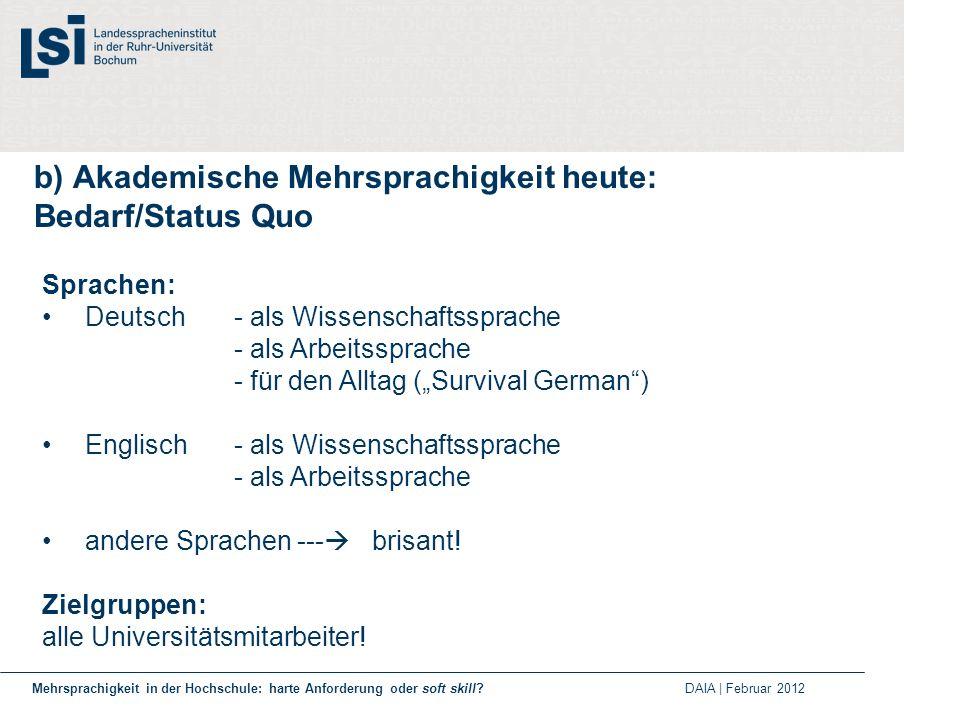 b) Akademische Mehrsprachigkeit heute: Bedarf/Status Quo Sprachen: Deutsch - als Wissenschaftssprache - als Arbeitssprache - für den Alltag (Survival