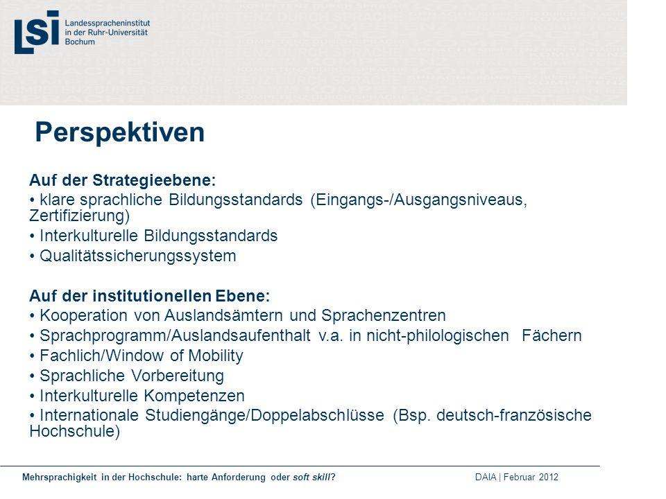 Perspektiven Auf der Strategieebene: klare sprachliche Bildungsstandards (Eingangs-/Ausgangsniveaus, Zertifizierung) Interkulturelle Bildungsstandards