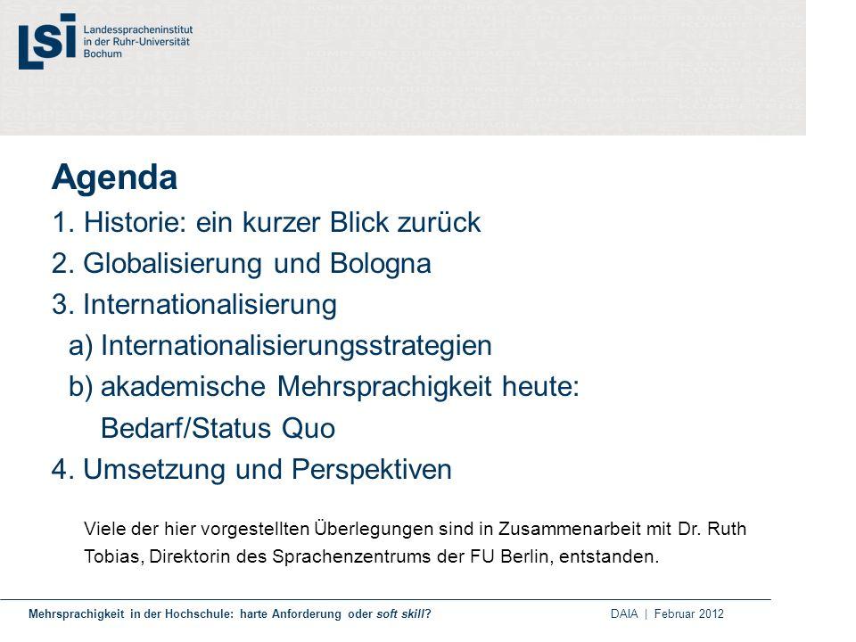1.Historie: ein kurzer Blick zurück 2. Globalisierung und Bologna 3. Internationalisierung a)Internationalisierungsstrategien b)akademische Mehrsprach