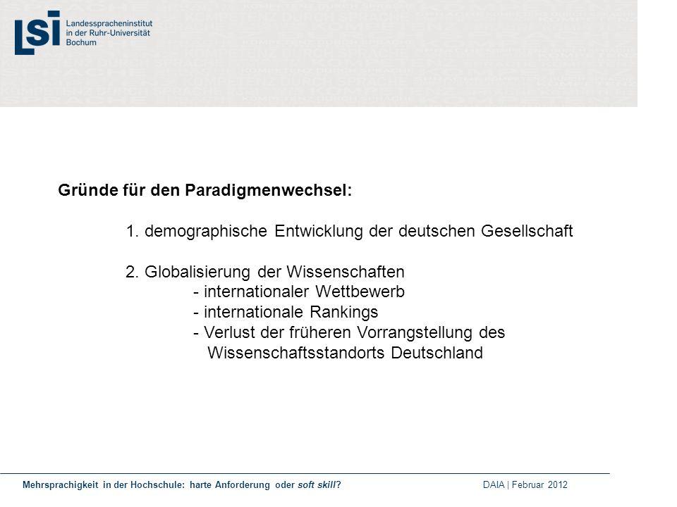 Gründe für den Paradigmenwechsel: 1. demographische Entwicklung der deutschen Gesellschaft 2. Globalisierung der Wissenschaften - internationaler Wett