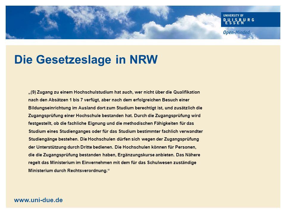 Die Gesetzeslage in NRW (9) Zugang zu einem Hochschulstudium hat auch, wer nicht über die Qualifikation nach den Absätzen 1 bis 7 verfügt, aber nach dem erfolgreichen Besuch einer Bildungseinrichtung im Ausland dort zum Studium berechtigt ist, und zusätzlich die Zugangsprüfung einer Hochschule bestanden hat.