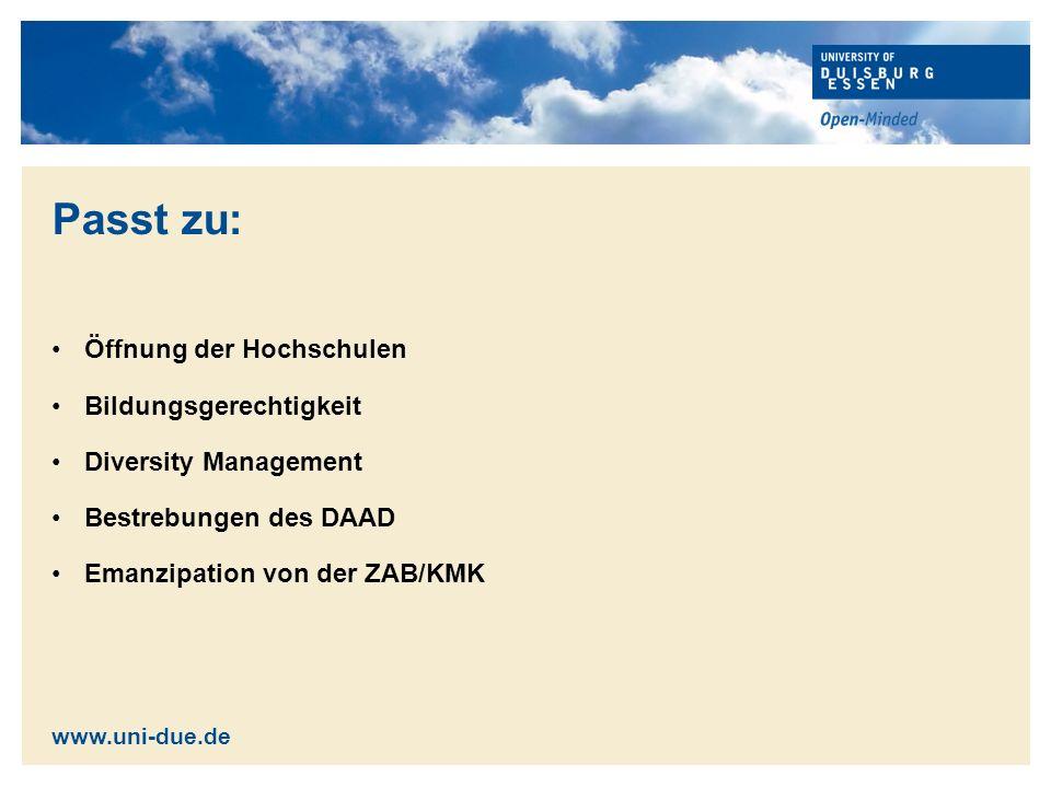 Passt zu: Öffnung der Hochschulen Bildungsgerechtigkeit Diversity Management Bestrebungen des DAAD Emanzipation von der ZAB/KMK www.uni-due.de