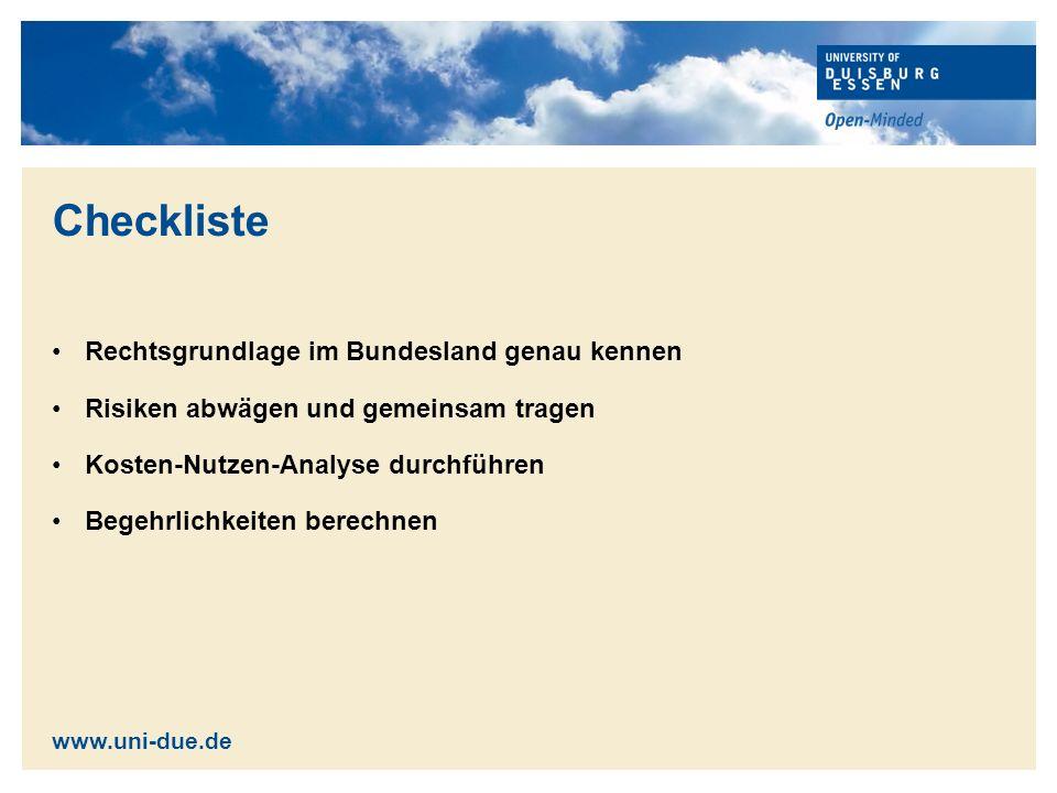 Checkliste Rechtsgrundlage im Bundesland genau kennen Risiken abwägen und gemeinsam tragen Kosten-Nutzen-Analyse durchführen Begehrlichkeiten berechnen www.uni-due.de