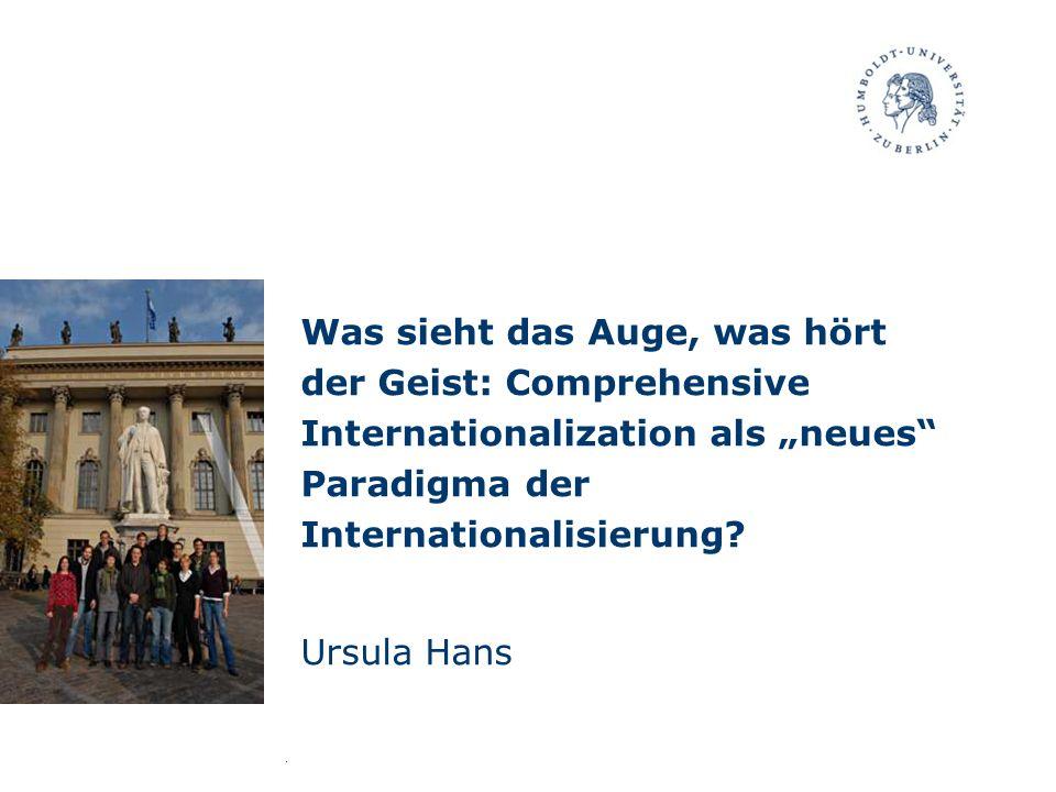 Was sieht das Auge, was hört der Geist: Comprehensive Internationalization als neues Paradigma der Internationalisierung? Ursula Hans