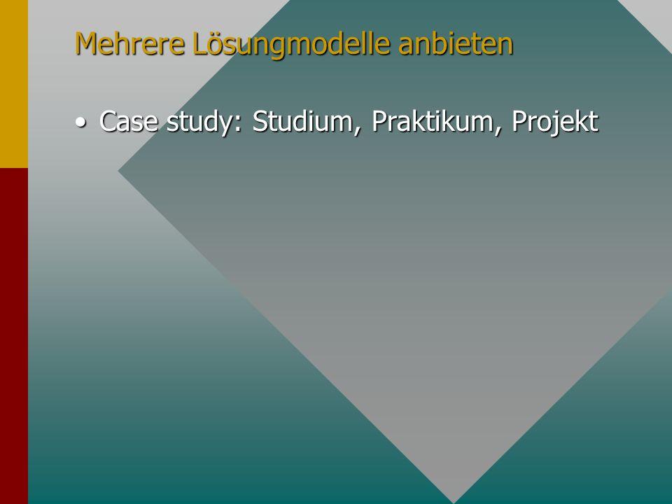 Mehrere Lösungmodelle anbieten Case study: Studium, Praktikum, ProjektCase study: Studium, Praktikum, Projekt