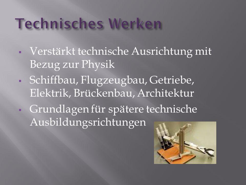 Verstärkt technische Ausrichtung mit Bezug zur Physik Schiffbau, Flugzeugbau, Getriebe, Elektrik, Brückenbau, Architektur Grundlagen für spätere techn