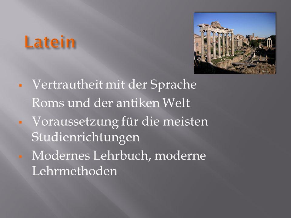 Vertrautheit mit der Sprache Roms und der antiken Welt Voraussetzung für die meisten Studienrichtungen Modernes Lehrbuch, moderne Lehrmethoden
