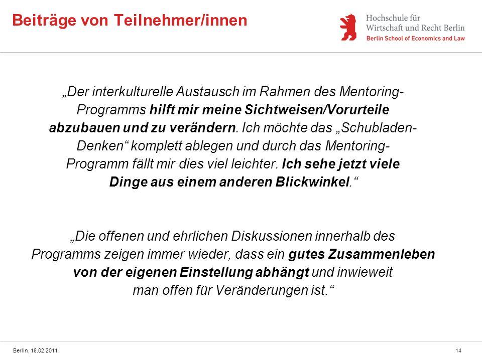 Berlin, 18.02.201114 Beiträge von Teilnehmer/innen Der interkulturelle Austausch im Rahmen des Mentoring- Programms hilft mir meine Sichtweisen/Vorurt