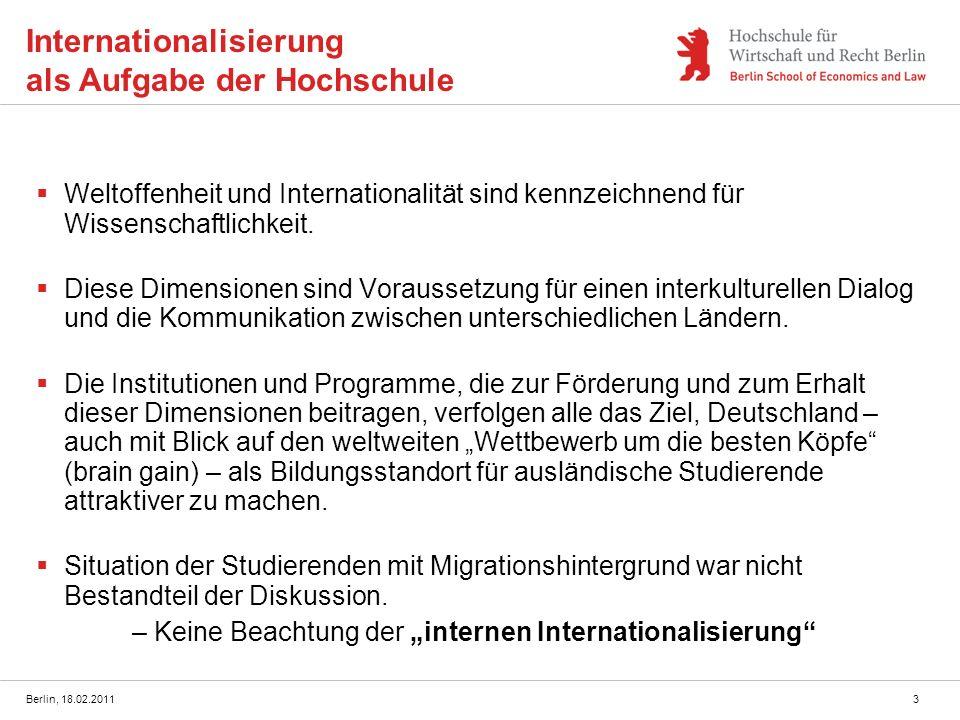 Berlin, 18.02.20113 Internationalisierung als Aufgabe der Hochschule Weltoffenheit und Internationalität sind kennzeichnend für Wissenschaftlichkeit.