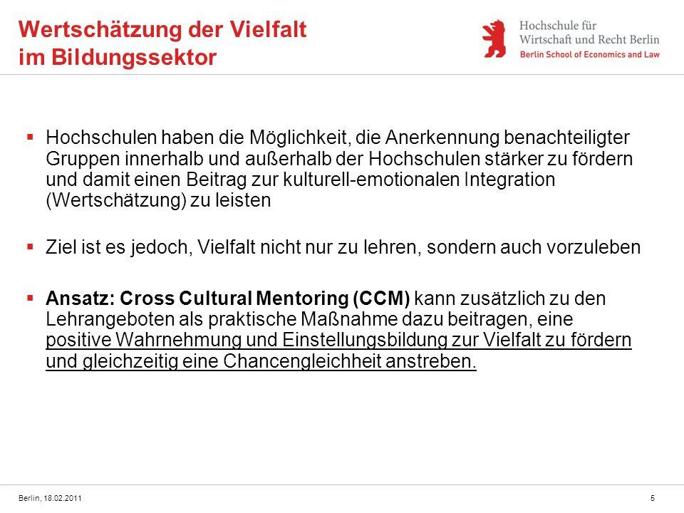 Berlin, 18.02.20115 Wertschätzung der Vielfalt im Bildungssektor Hochschulen haben die Möglichkeit, die Anerkennung benachteiligter Gruppen innerhalb