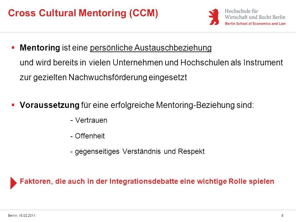 Berlin, 18.02.20117 Cross Cultural Mentoring (CCM) - Abgrenzung zum klassischen Mentoring Zwei Säulen Persönliche und berufliche Weiterentwicklung Kulturell emotionale Integration
