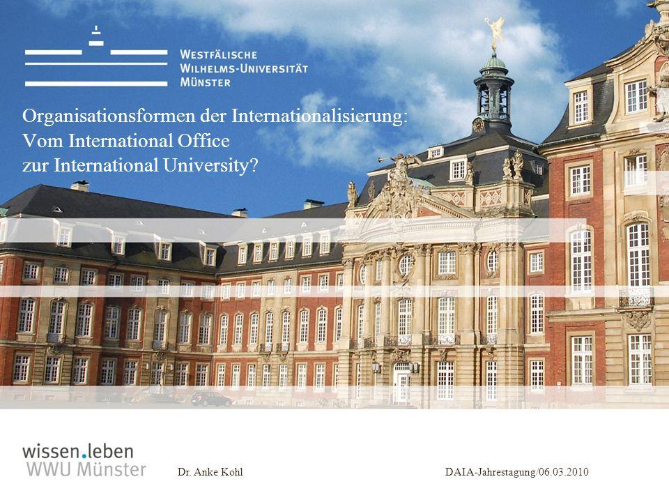 Dr. Anke KohlDAIA-Jahrestagung/06.03.2010 Organisationsformen der Internationalisierung: Vom International Office zur International University?