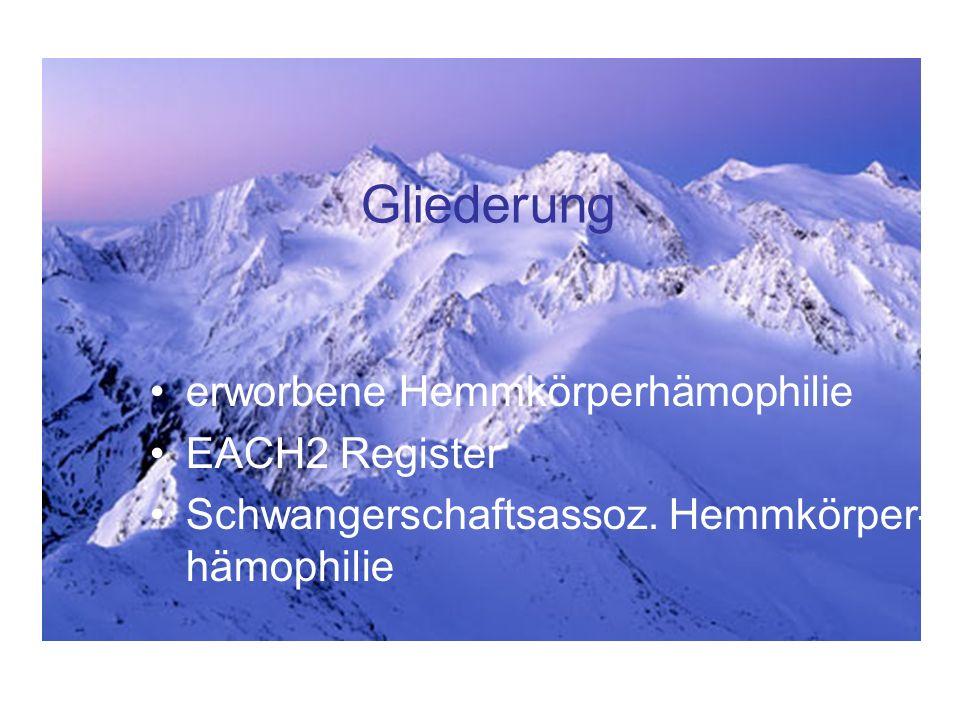 Gliederung erworbene Hemmkörperhämophilie EACH2 Register Schwangerschaftsassoz. Hemmkörper- hämophilie