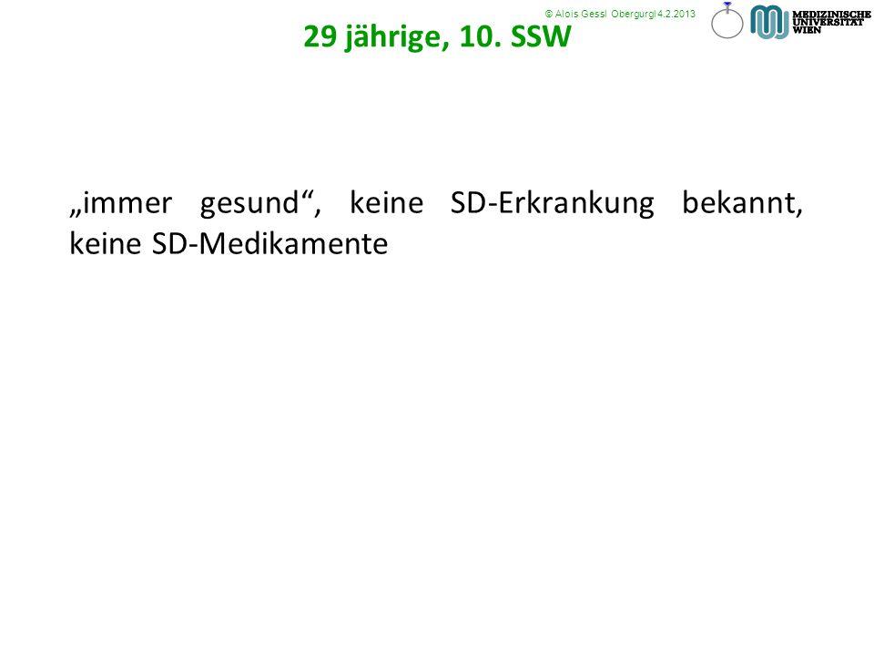 immer gesund, keine SD-Erkrankung bekannt, keine SD-Medikamente © Alois Gessl Obergurgl 4.2.2013 29 jährige, 10. SSW 10. Schwangerschaftswoche