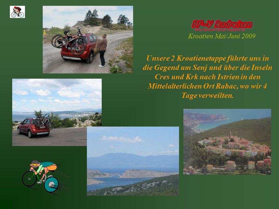 Kroatien Mai/Juni 2009 Unsere 2 Kroatienetappe führte uns in die Gegend um Senj und über die Inseln Cres und Krk nach Istrien in den Mittelalterlichen Ort Rabac, wo wir 4 Tage verweilten.