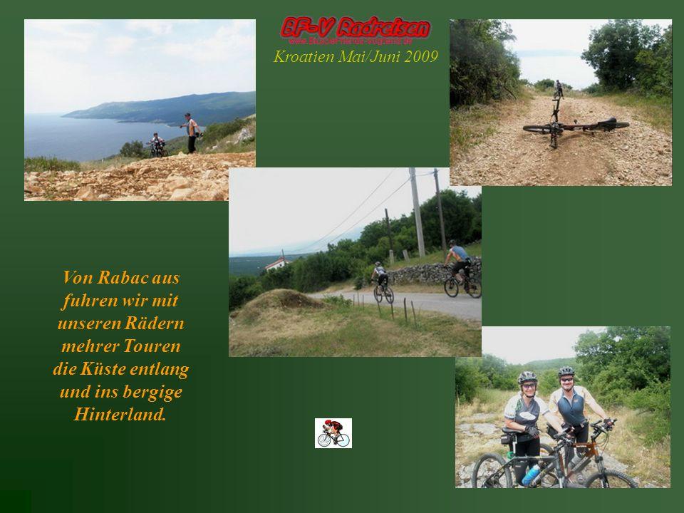 Kroatien Mai/Juni 2009 Von Rabac aus fuhren wir mit unseren Rädern mehrer Touren die Küste entlang und ins bergige Hinterland.