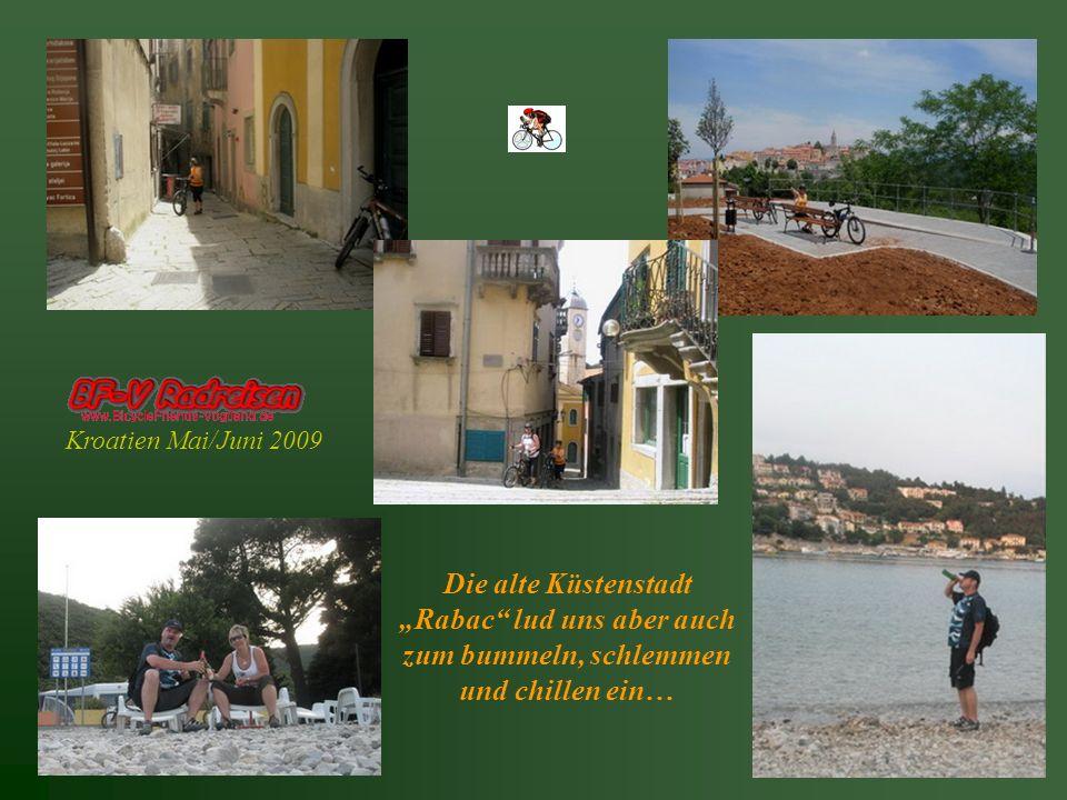 Kroatien Mai/Juni 2009 Die alte Küstenstadt Rabac lud uns aber auch zum bummeln, schlemmen und chillen ein…