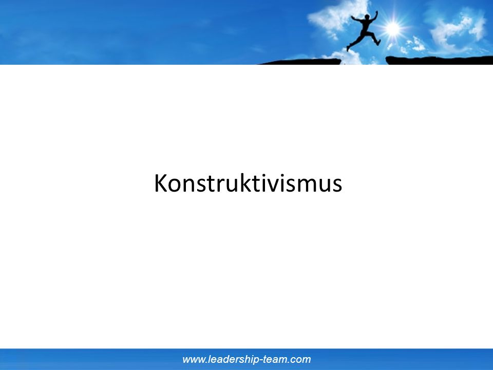 www.leadership-team.com Konstruktivismus