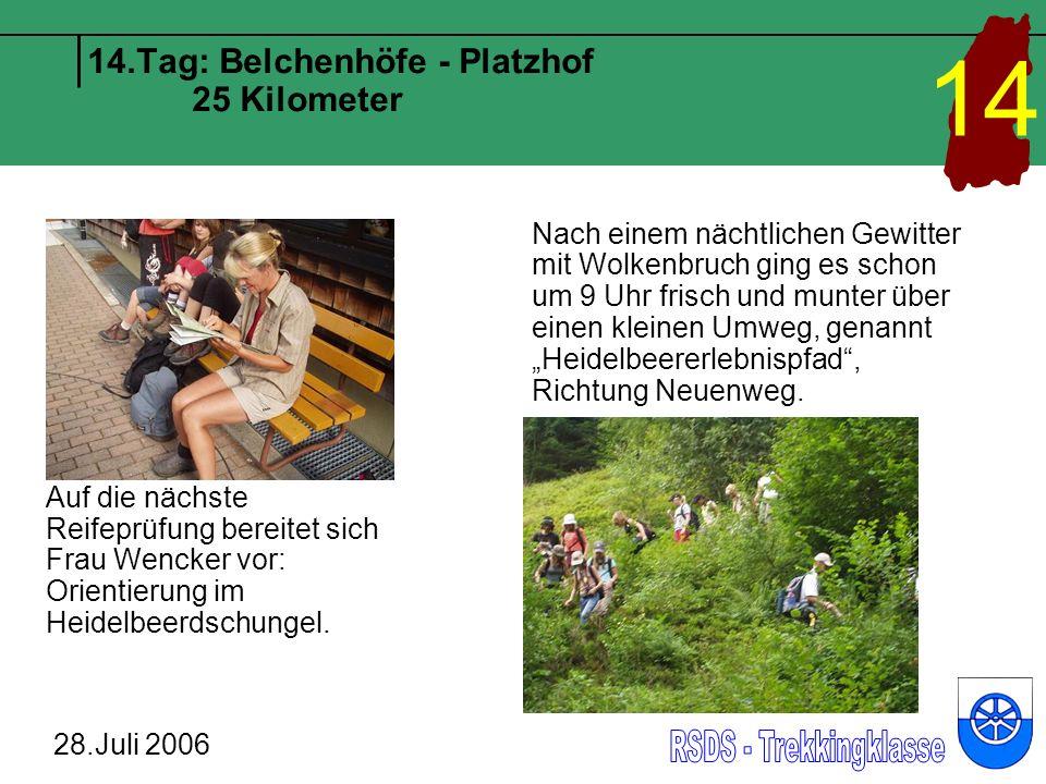 14.Tag: Belchenhöfe - Platzhof 25 Kilometer 28.Juli 2006 14 Auf jede Talfahrt folgt auch wieder ein Höhenflug… Der heftige Regen verdirbt die Stimmung nicht, sondern ist sogar Anlass für fantasievolle Aktionen!