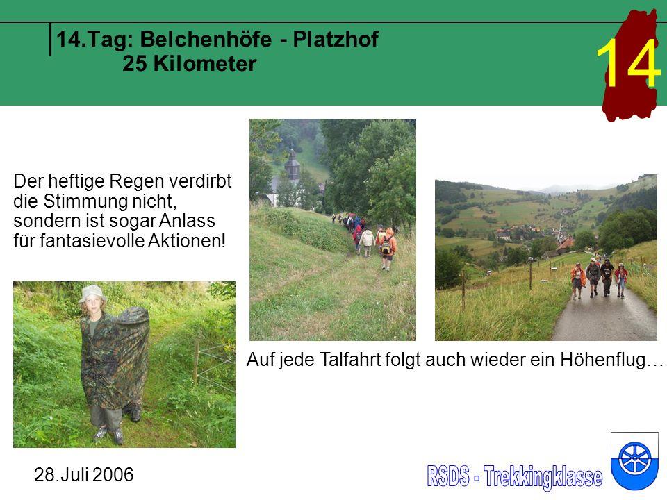 14.Tag: Belchenhöfe - Platzhof 25 Kilometer 28.Juli 2006 14 Auf jede Talfahrt folgt auch wieder ein Höhenflug… Der heftige Regen verdirbt die Stimmung