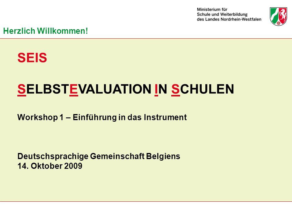 SEIS SELBSTEVALUATION IN SCHULEN Workshop 1 – Einführung in das Instrument Deutschsprachige Gemeinschaft Belgiens 14. Oktober 2009 Herzlich Willkommen