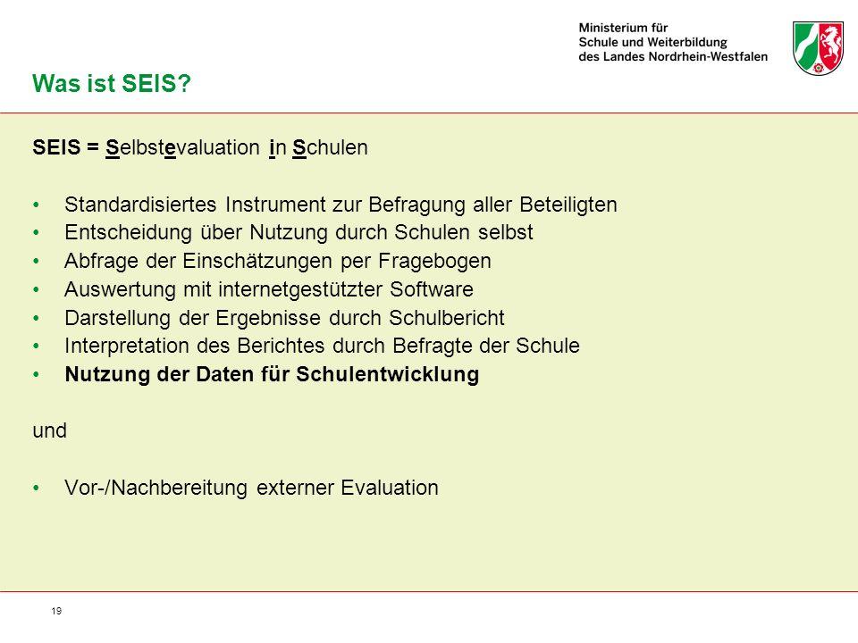 19 SEIS = Selbstevaluation in Schulen Standardisiertes Instrument zur Befragung aller Beteiligten Entscheidung über Nutzung durch Schulen selbst Abfra