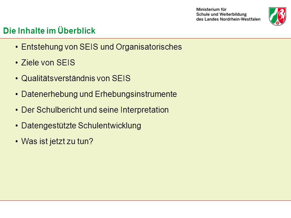 Die Inhalte im Überblick Entstehung von SEIS und Organisatorisches Ziele von SEIS Qualitätsverständnis von SEIS Datenerhebung und Erhebungsinstrumente