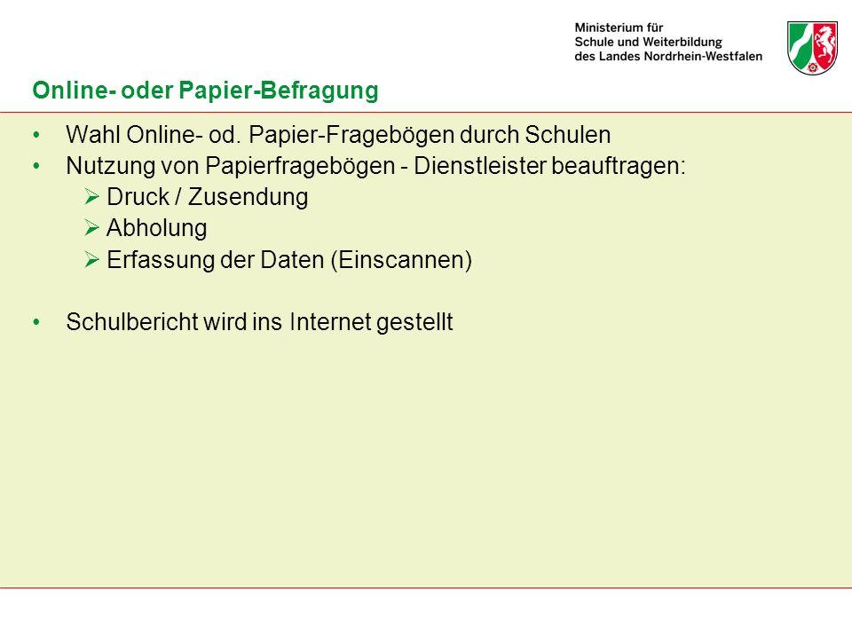 Wahl Online- od. Papier-Fragebögen durch Schulen Nutzung von Papierfragebögen - Dienstleister beauftragen: Druck / Zusendung Abholung Erfassung der Da