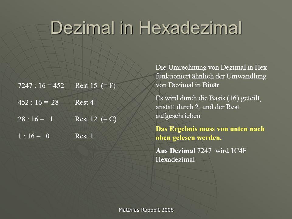 Matthias Rappolt 2008 Dezimal in Hexadezimal 7247 : 16 = 452Rest 15 (= F) 452 : 16 = 28Rest 4 28 : 16 = 1Rest 12 (= C) 1 : 16 = 0Rest 1 Die Umrechnung
