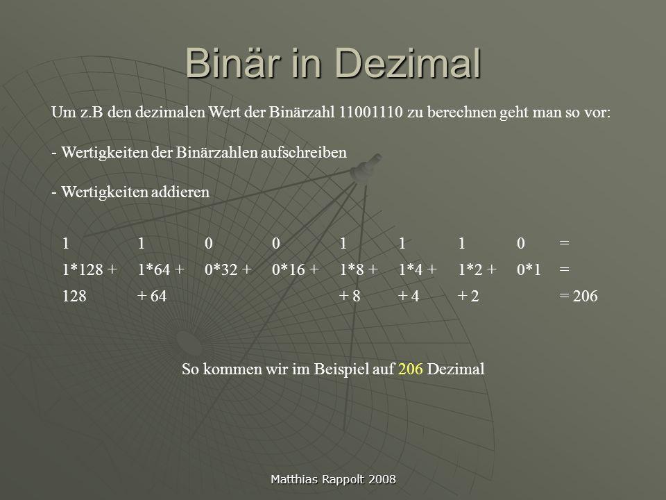 Matthias Rappolt 2008 Binär in Dezimal Um z.B den dezimalen Wert der Binärzahl 11001110 zu berechnen geht man so vor: - Wertigkeiten der Binärzahlen a